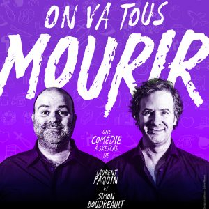 On va tous mourir_TheatreDesjardins_spectacle_humour_Laurent_Paquin_22_mai_2020